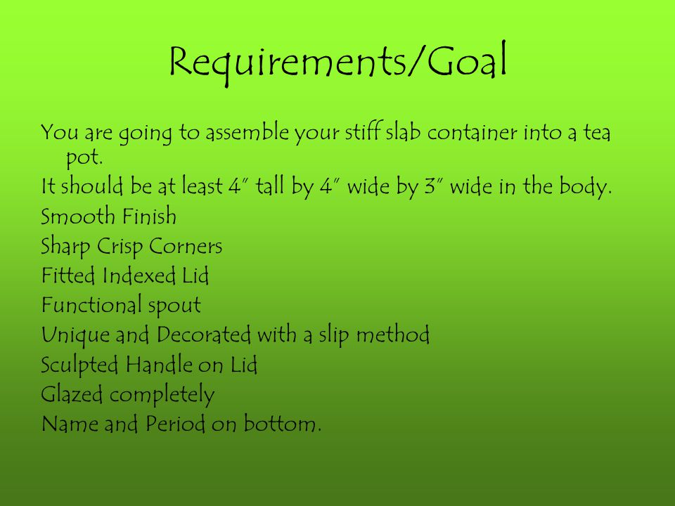 Requirements/Goal You are going to assemble your stiff slab container into a tea pot.