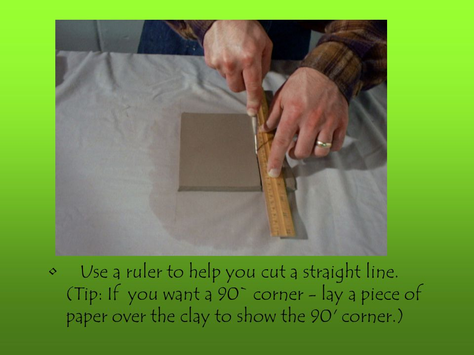Use a ruler to help you cut a straight line