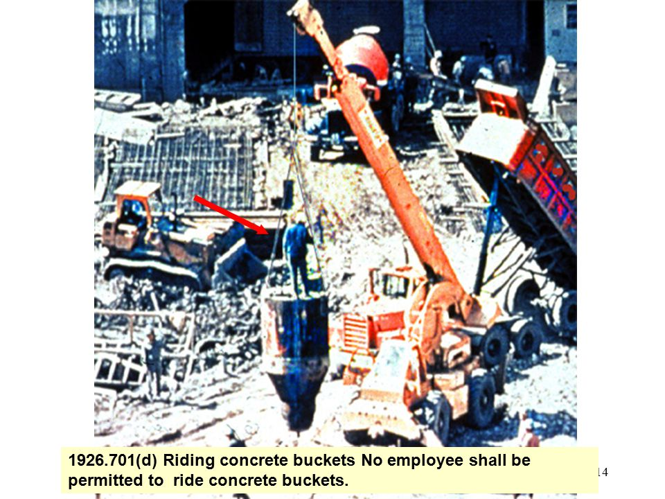1926.701(d) Riding concrete buckets No employee shall be permitted to ride concrete buckets.