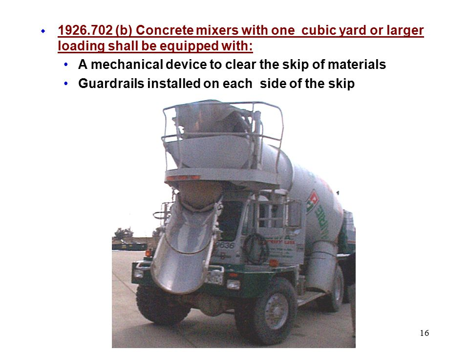 1926.702 (b) Concrete mixers with one cubic yard or larger loading shall be equipped with: