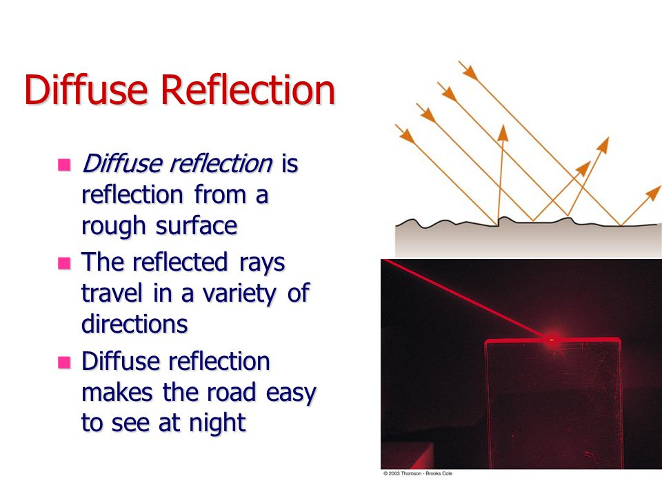 Diffuse Reflection Diffuse reflection is reflection from a rough surface. The reflected rays travel in a variety of directions.