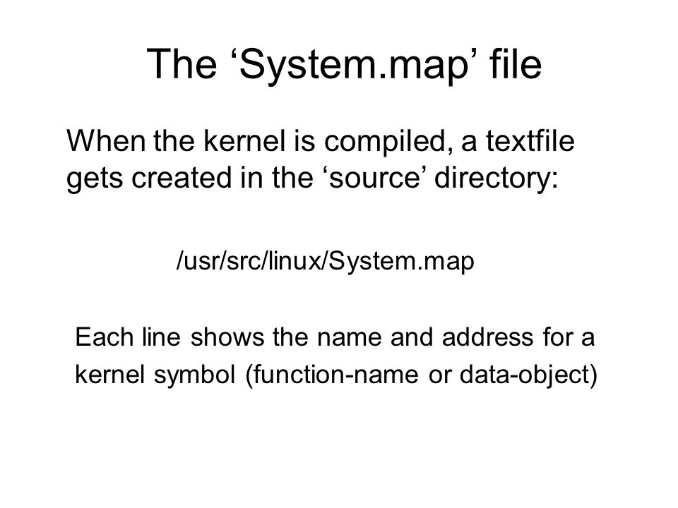 The 'System.map' file When the kernel is compiled, a textfile gets created in the 'source' directory: