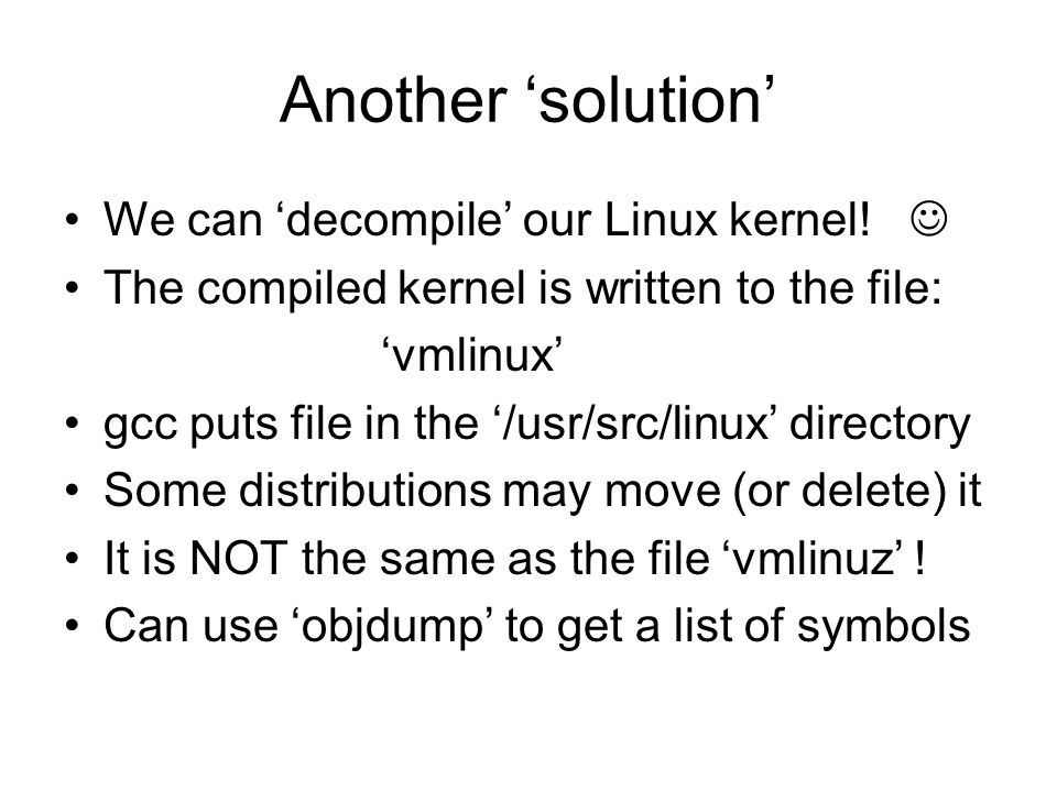 Another 'solution' We can 'decompile' our Linux kernel! 