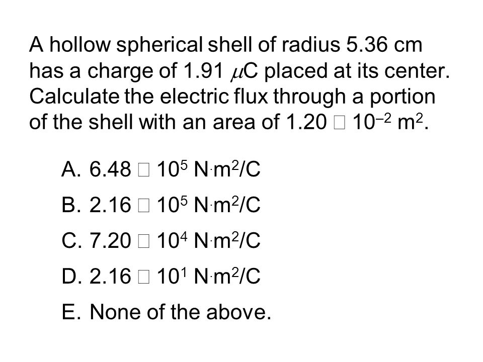 A hollow spherical shell of radius 5. 36 cm has a charge of 1