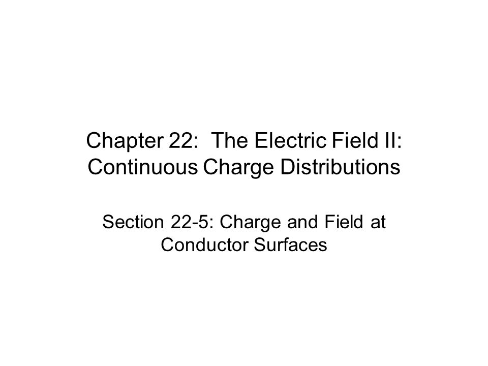 Chapter 22: The Electric Field II: Continuous Charge Distributions