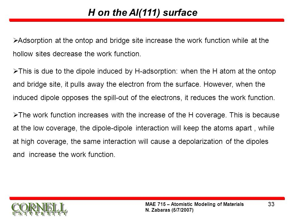 H on the Al(111) surface Adsorption at the ontop and bridge site increase the work function while at the hollow sites decrease the work function.