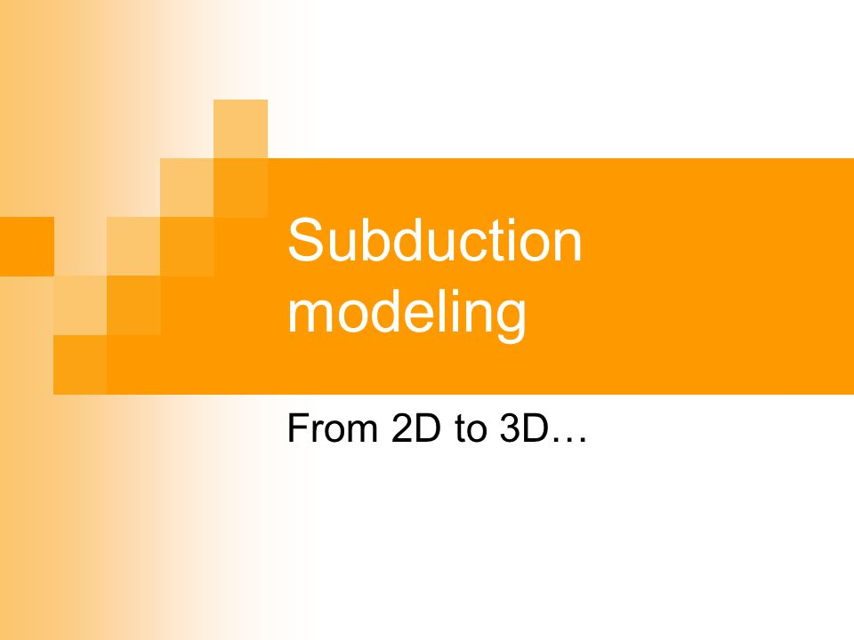 Subduction modeling From 2D to 3D…