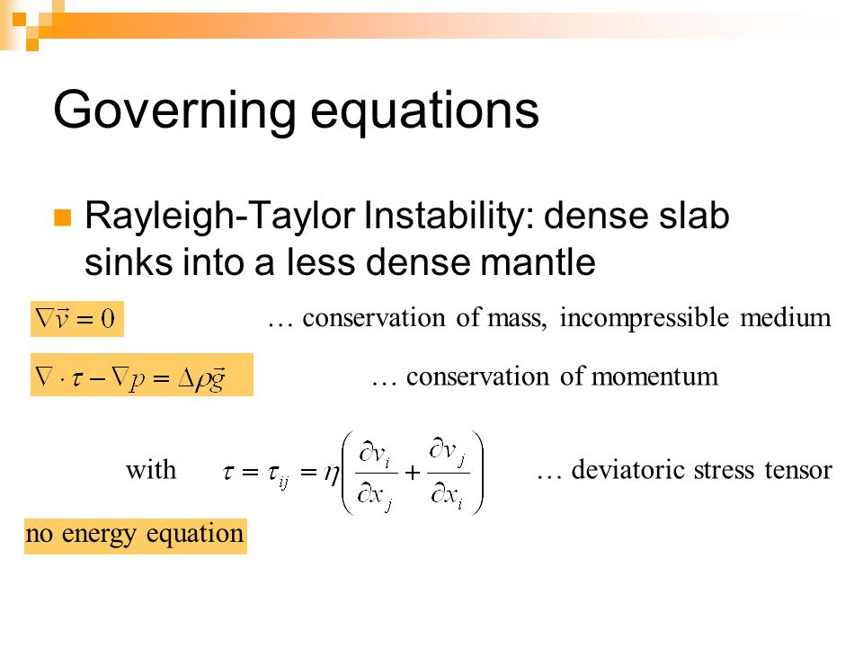 Governing equations Rayleigh-Taylor Instability: dense slab sinks into a less dense mantle. … conservation of mass, incompressible medium.