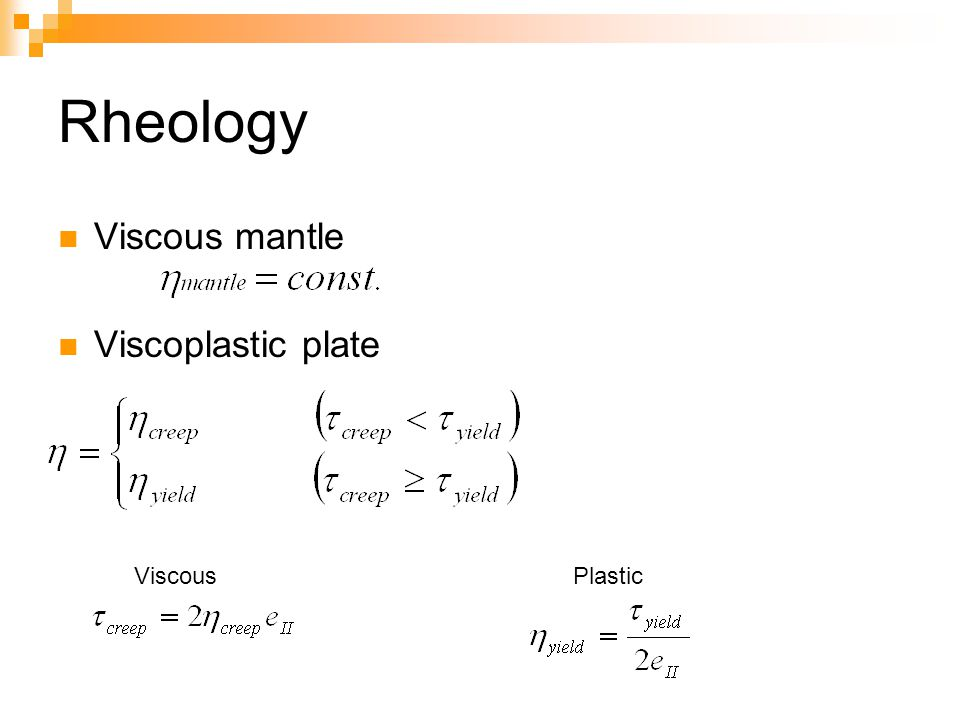 Rheology Viscous mantle Viscoplastic plate Viscous Plastic