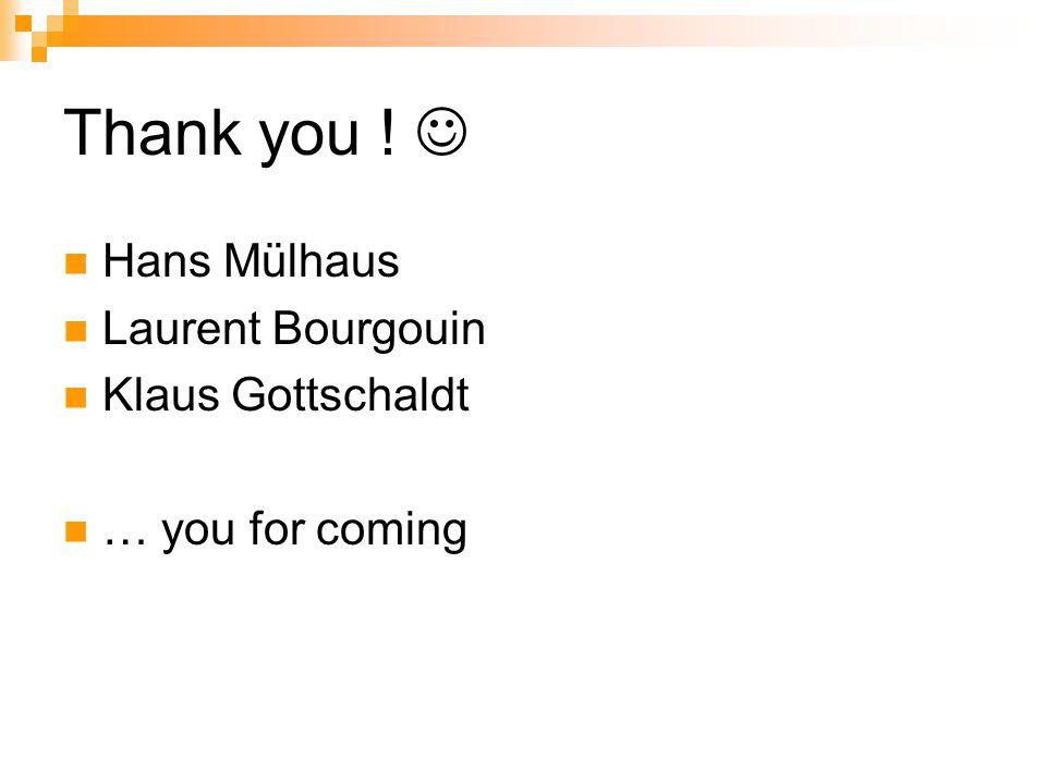 Thank you !  Hans Mülhaus Laurent Bourgouin Klaus Gottschaldt