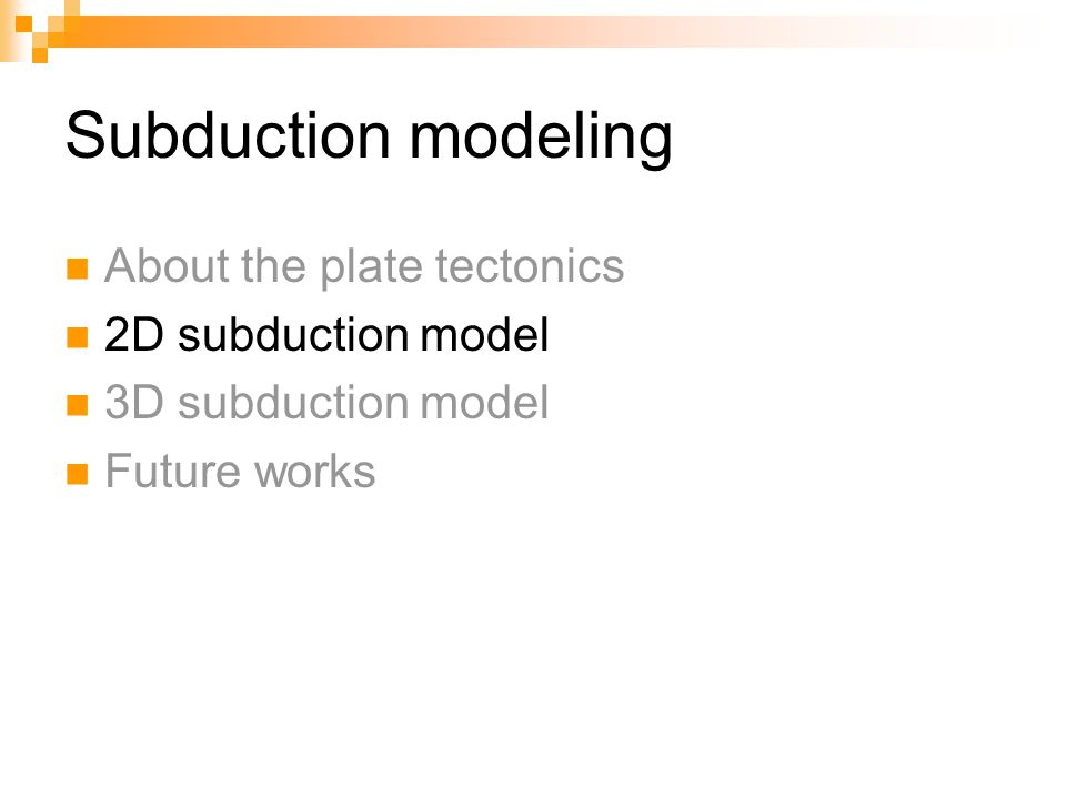 Subduction modeling About the plate tectonics 2D subduction model