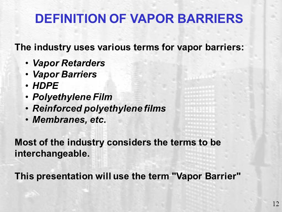 Vapor Barriers are virtually impermeable polyethylene films which, according to
