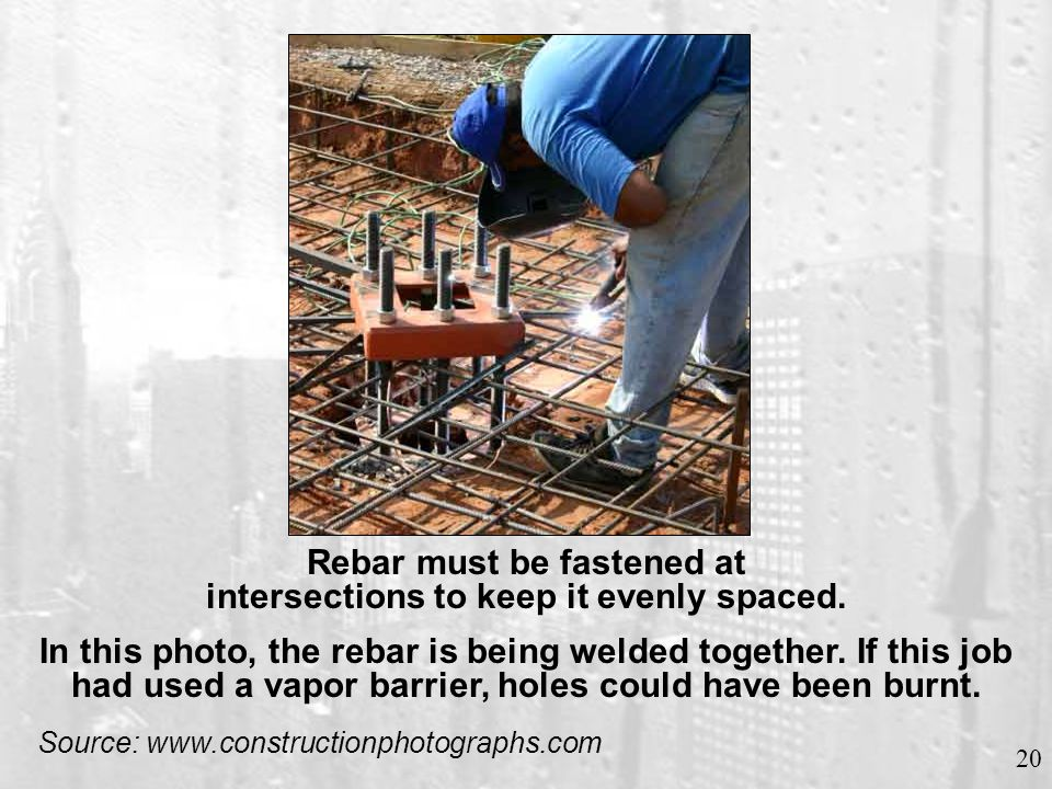 Read slide After rebar installation is complete, there are usually many areas where sharp edges touch the vapor barrier.