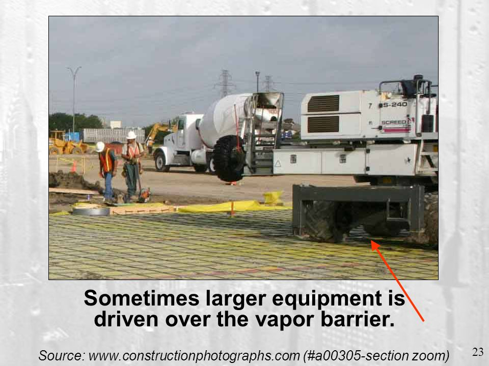 Read slide For this placement, 15 workers are standing in the mix, each one endangering the vapor barrier.