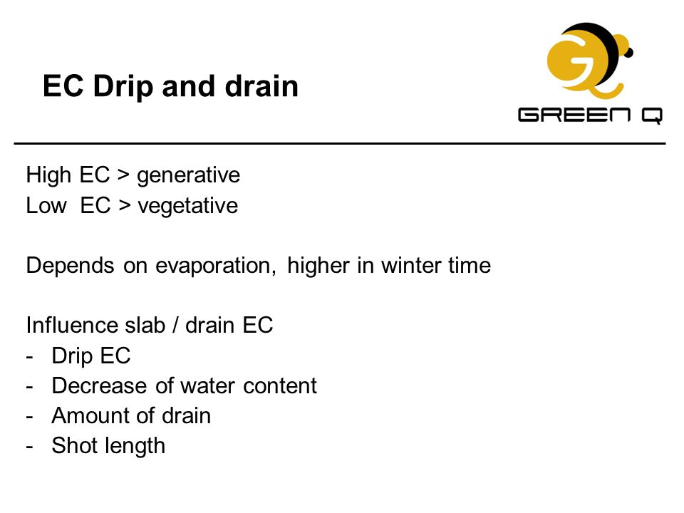 EC Drip and drain High EC > generative Low EC > vegetative