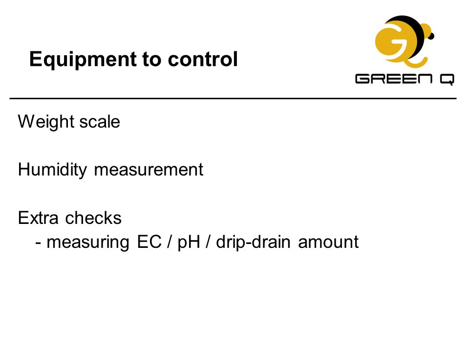 Equipment to control Weight scale Humidity measurement Extra checks