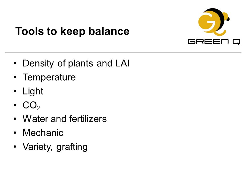 Tools to keep balance Density of plants and LAI Temperature Light CO2