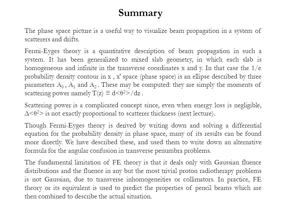 Summary The phase space picture is a useful way to visualize beam propagation in a system of scatterers and drifts.