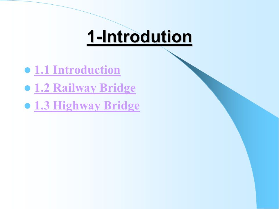 1-Introdution 1.1 Introduction 1.2 Railway Bridge 1.3 Highway Bridge