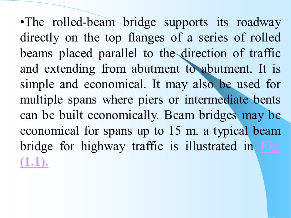 The rolled-beam bridge supports its roadway directly on the top flanges of a series of rolled beams placed parallel to the direction of traffic and extending from abutment to abutment.