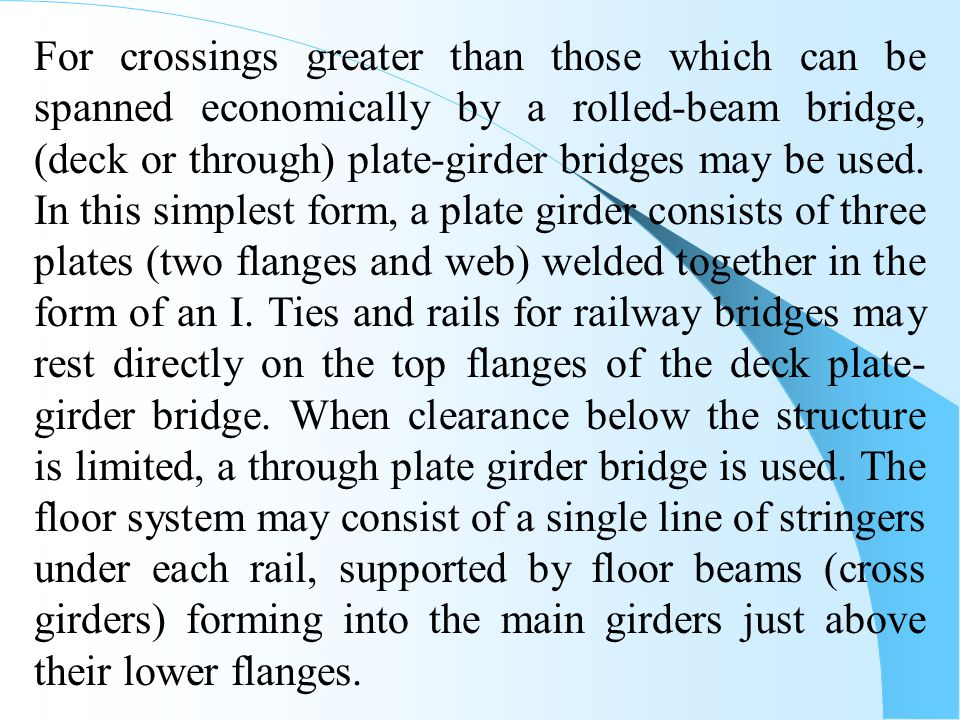For crossings greater than those which can be spanned economically by a rolled-beam bridge, (deck or through) plate-girder bridges may be used.