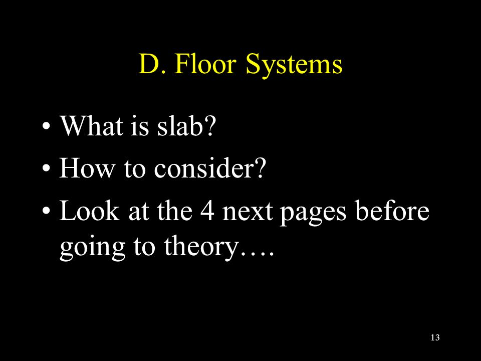 D. Floor Systems What is slab How to consider Look at the 4 next pages before going to theory….