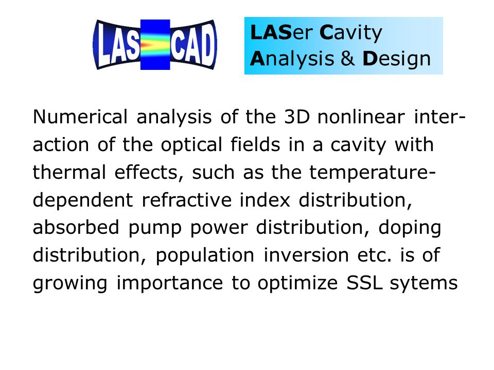 Numerical analysis of the 3D nonlinear inter-action of the optical fields in a cavity with thermal effects, such as the temperature- dependent refractive index distribution, absorbed pump power distribution, doping distribution, population inversion etc.