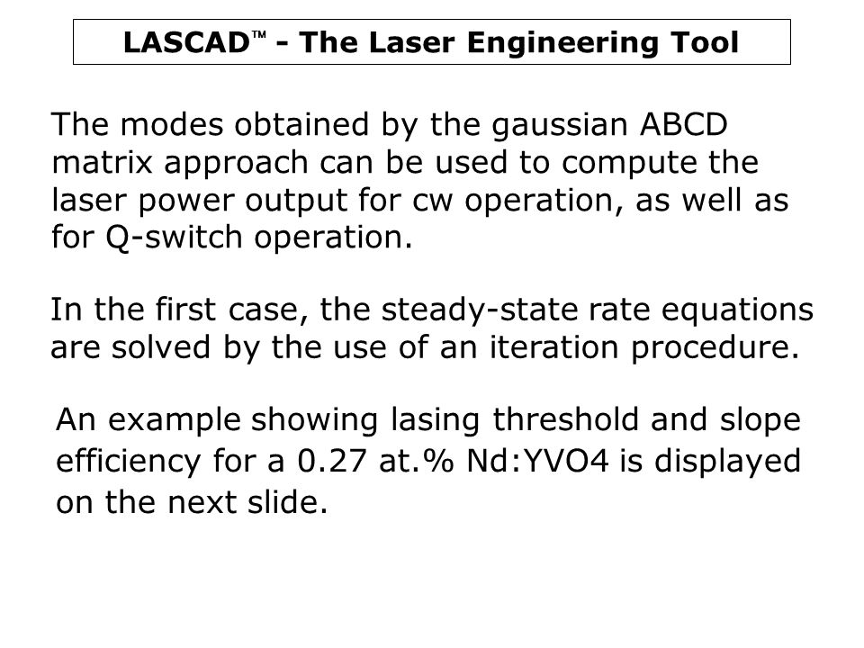 The modes obtained by the gaussian ABCD matrix approach can be used to compute the laser power output for cw operation, as well as for Q-switch operation.