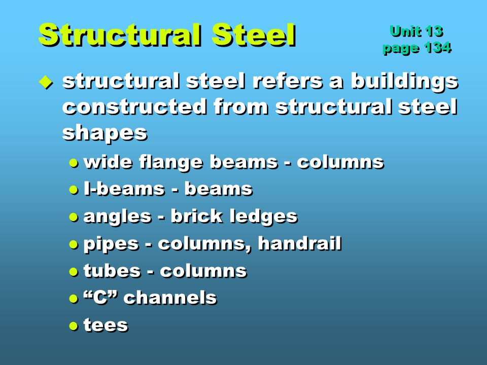 Structural Steel Unit 13. page 134. structural steel refers a buildings constructed from structural steel shapes.