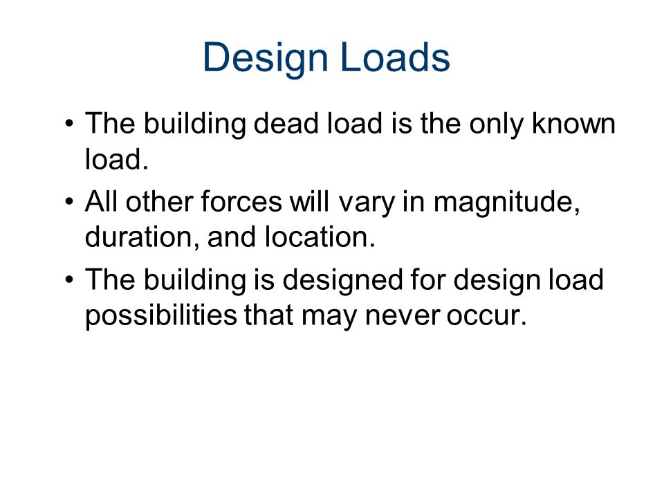 Design Loads The building dead load is the only known load.
