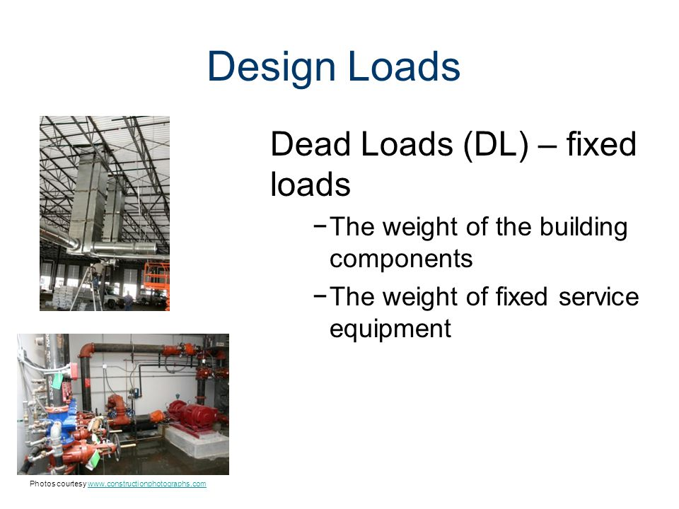 Design Loads Dead Loads (DL) – fixed loads