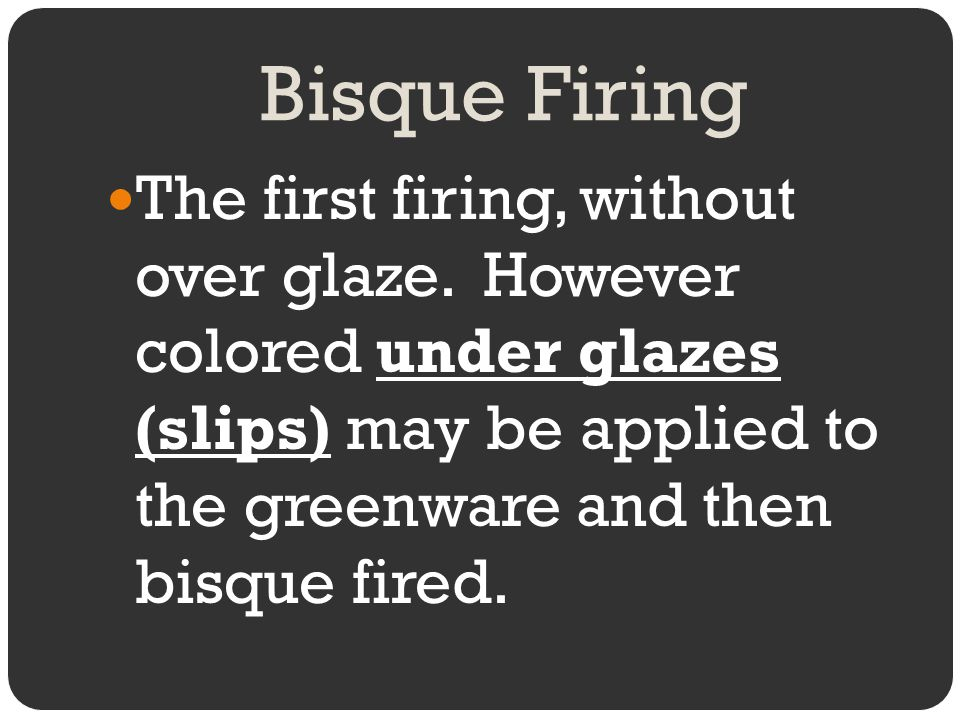 Bisque Firing The first firing, without over glaze.