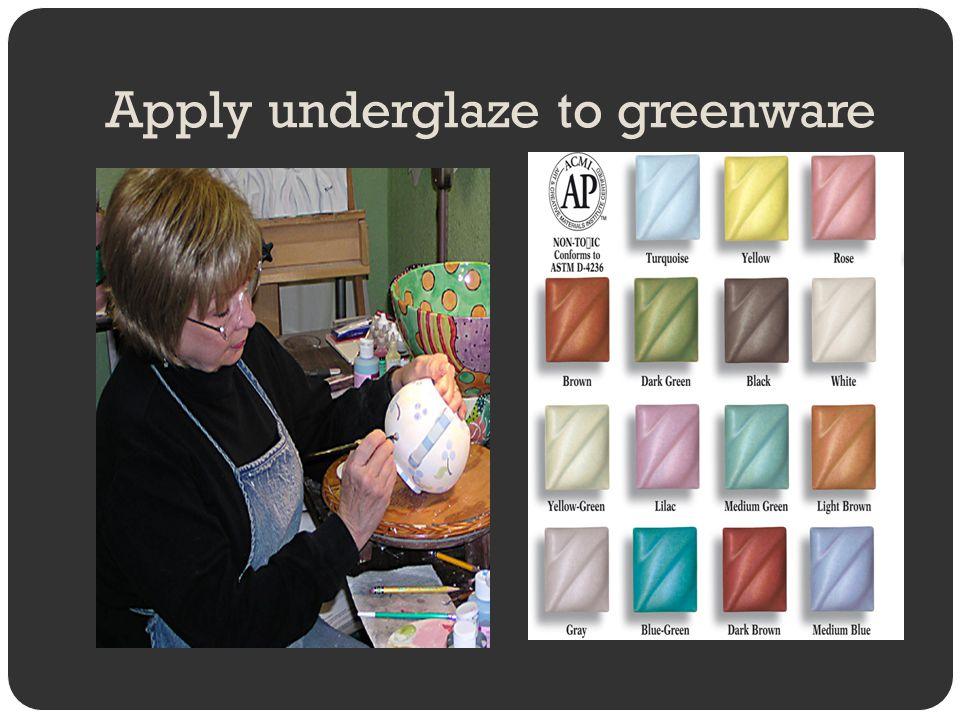 Apply underglaze to greenware