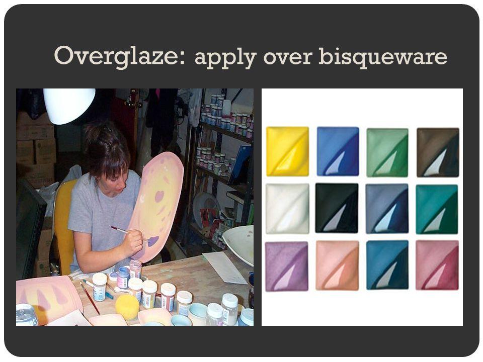 Overglaze: apply over bisqueware