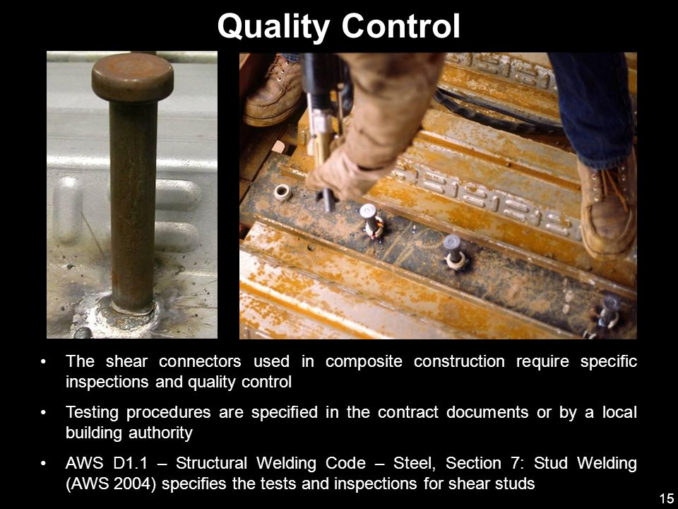 Quality Control The shear connectors used in composite construction require specific inspections and quality control.