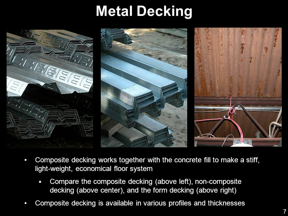 Metal Decking Composite decking works together with the concrete fill to make a stiff, light-weight, economical floor system.