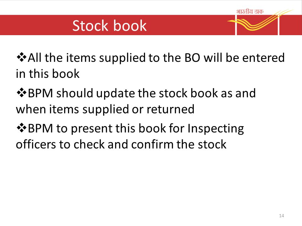 Stock book All the items supplied to the BO will be entered in this book. BPM should update the stock book as and when items supplied or returned.