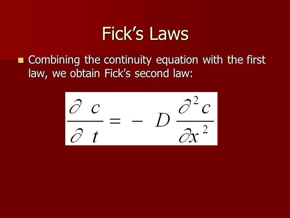 Fick's Laws Combining the continuity equation with the first law, we obtain Fick's second law: