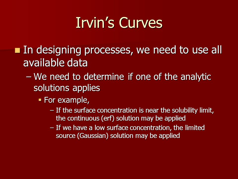 Irvin's Curves In designing processes, we need to use all available data. We need to determine if one of the analytic solutions applies.