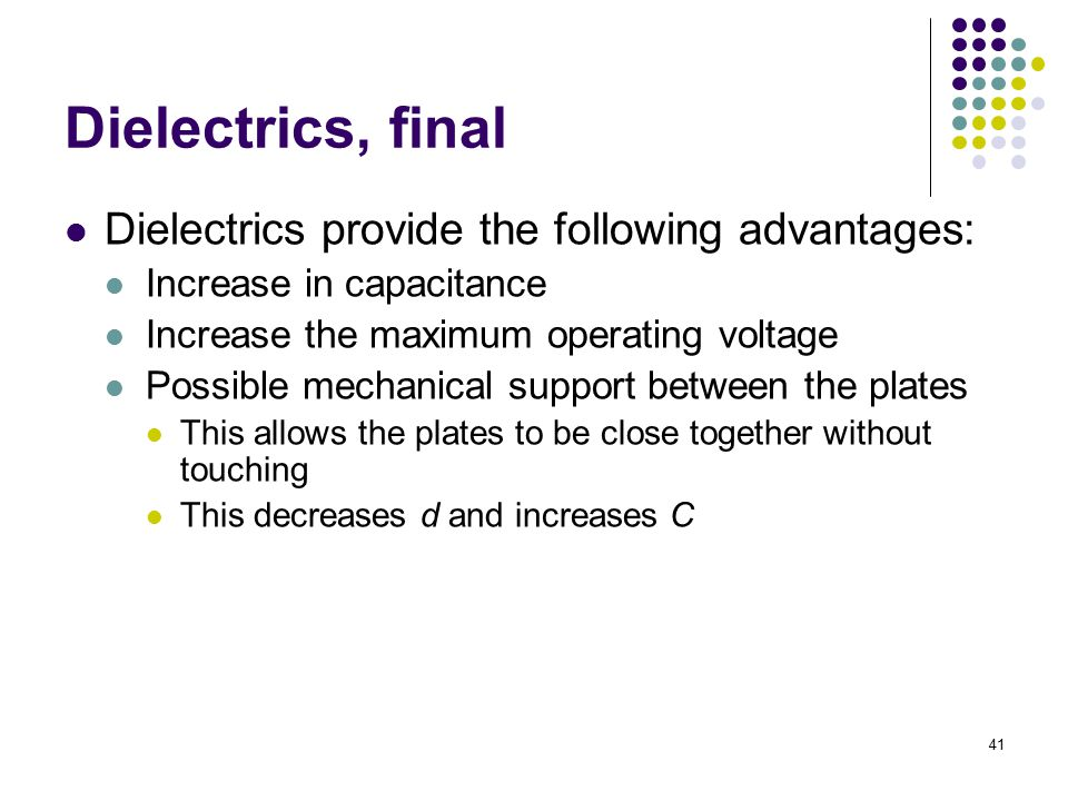 Dielectrics, final Dielectrics provide the following advantages: