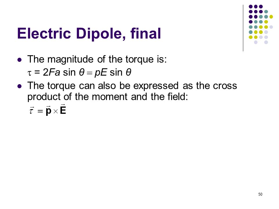 Electric Dipole, final The magnitude of the torque is: