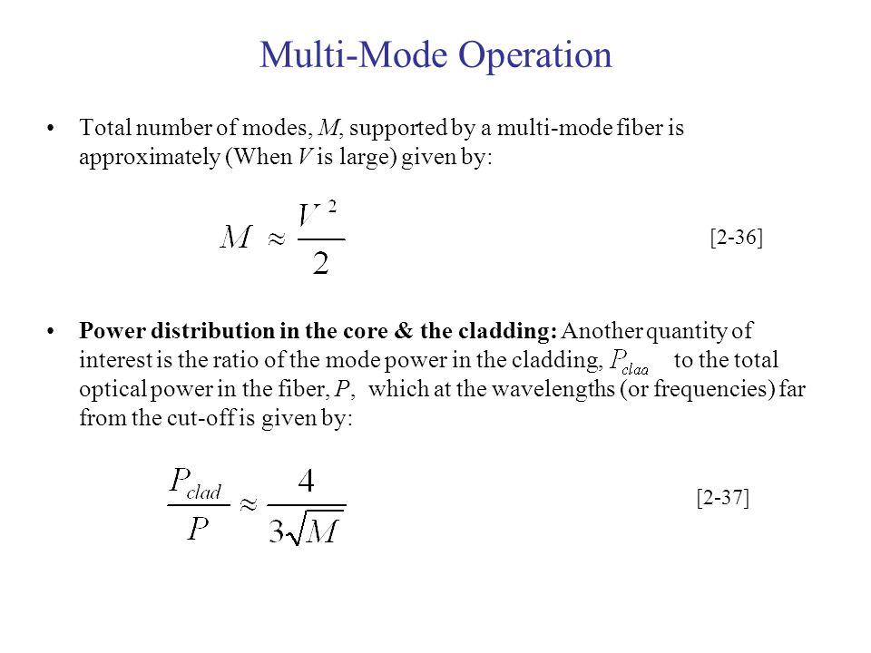 Multi-Mode Operation Total number of modes, M, supported by a multi-mode fiber is approximately (When V is large) given by: