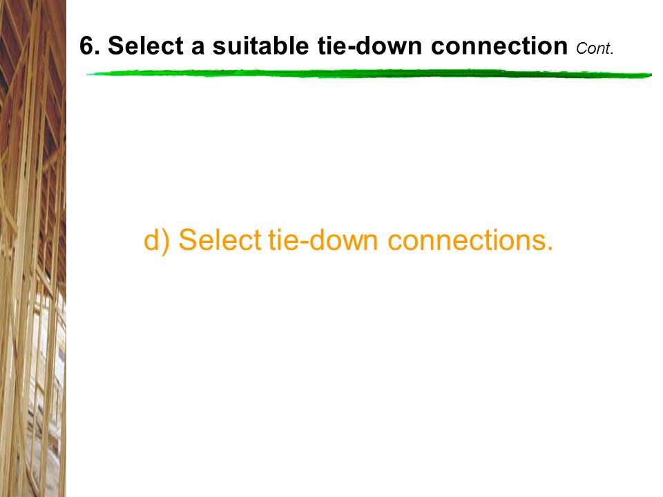 d) Select tie-down connections.