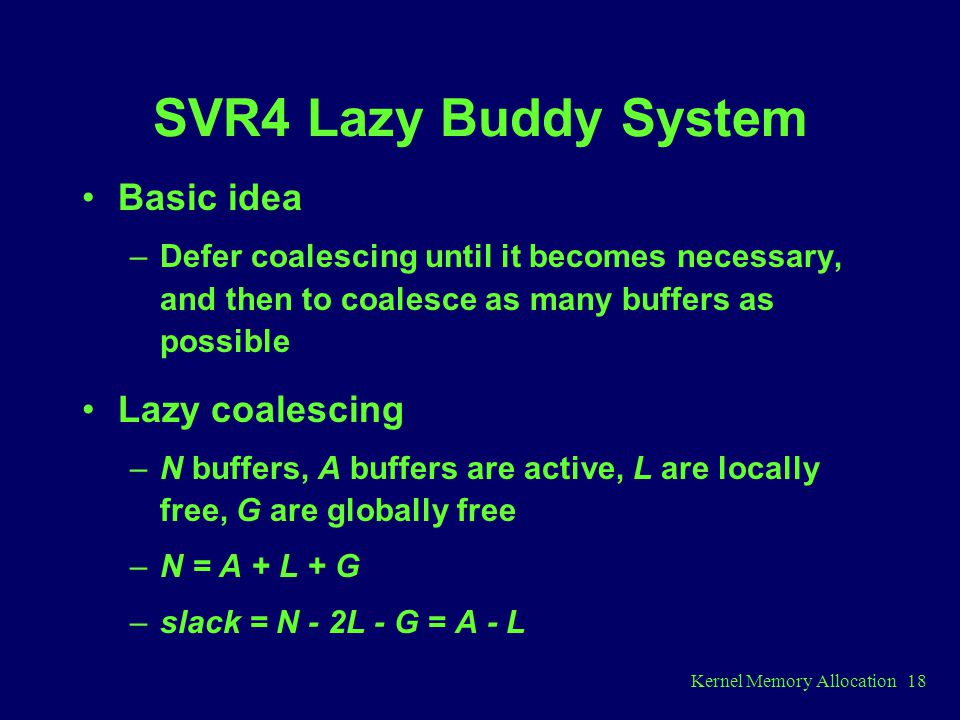 SVR4 Lazy Buddy System Basic idea Lazy coalescing