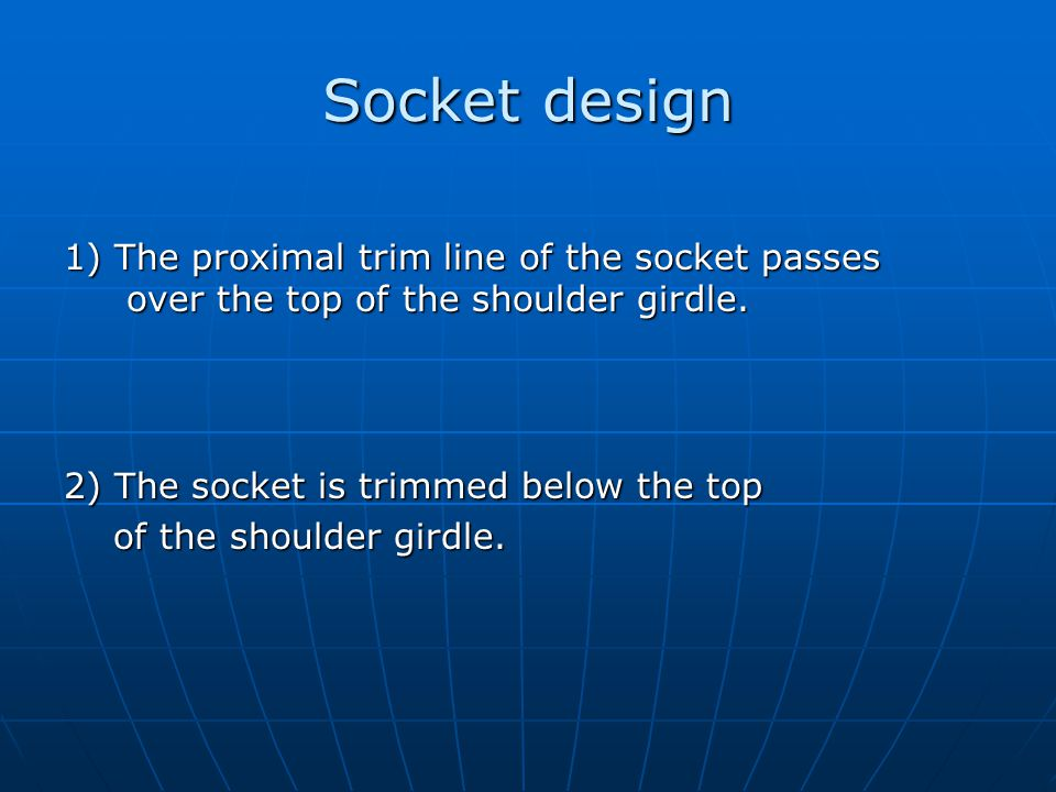 Socket design 1) The proximal trim line of the socket passes