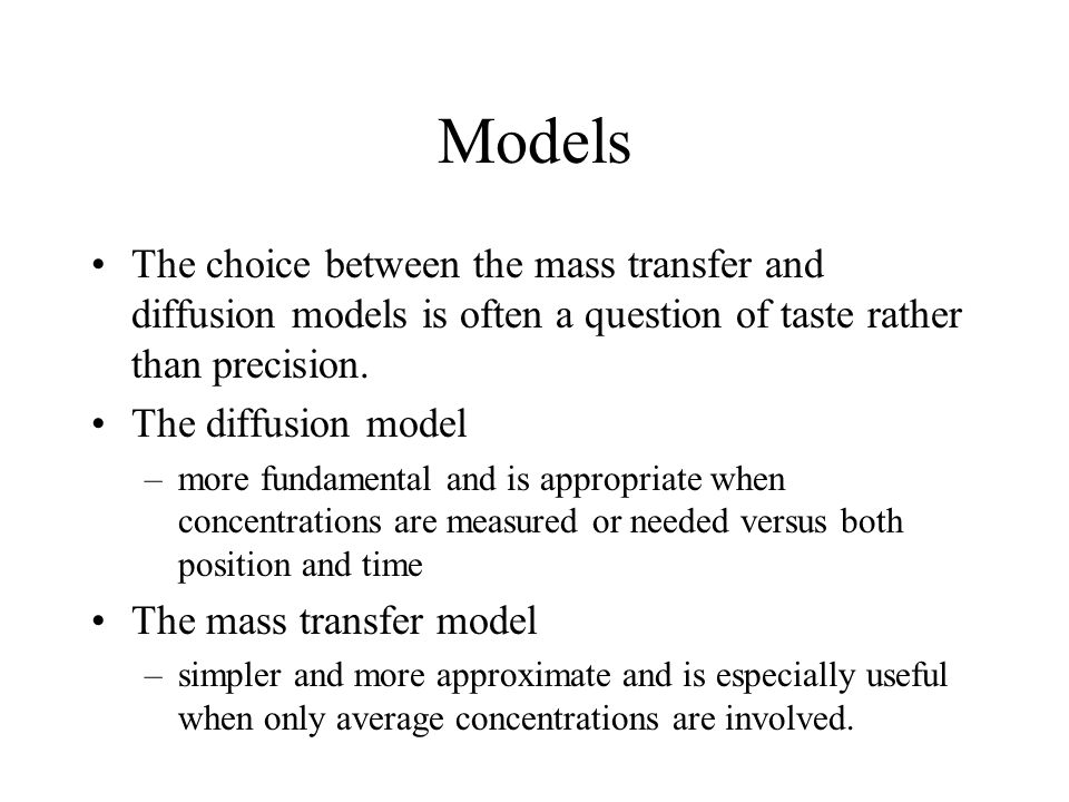 Models The choice between the mass transfer and diffusion models is often a question of taste rather than precision.
