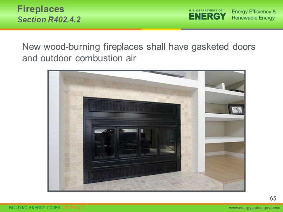 Fireplaces Section R402.4.2 New wood-burning fireplaces shall have gasketed doors and outdoor combustion air.