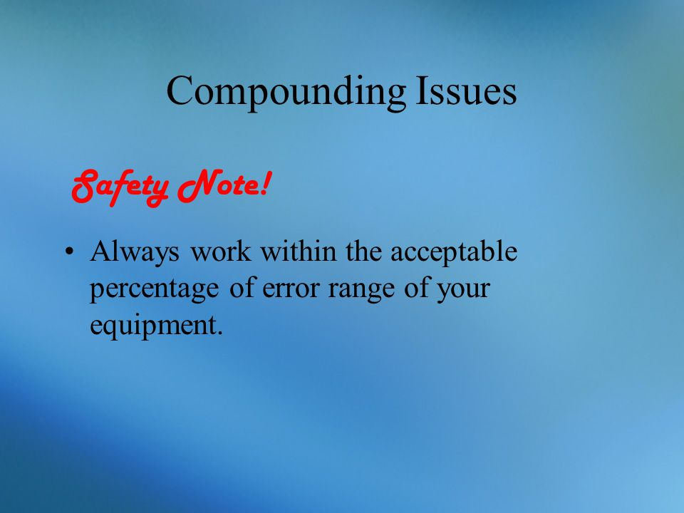 Compounding Issues Safety Note!
