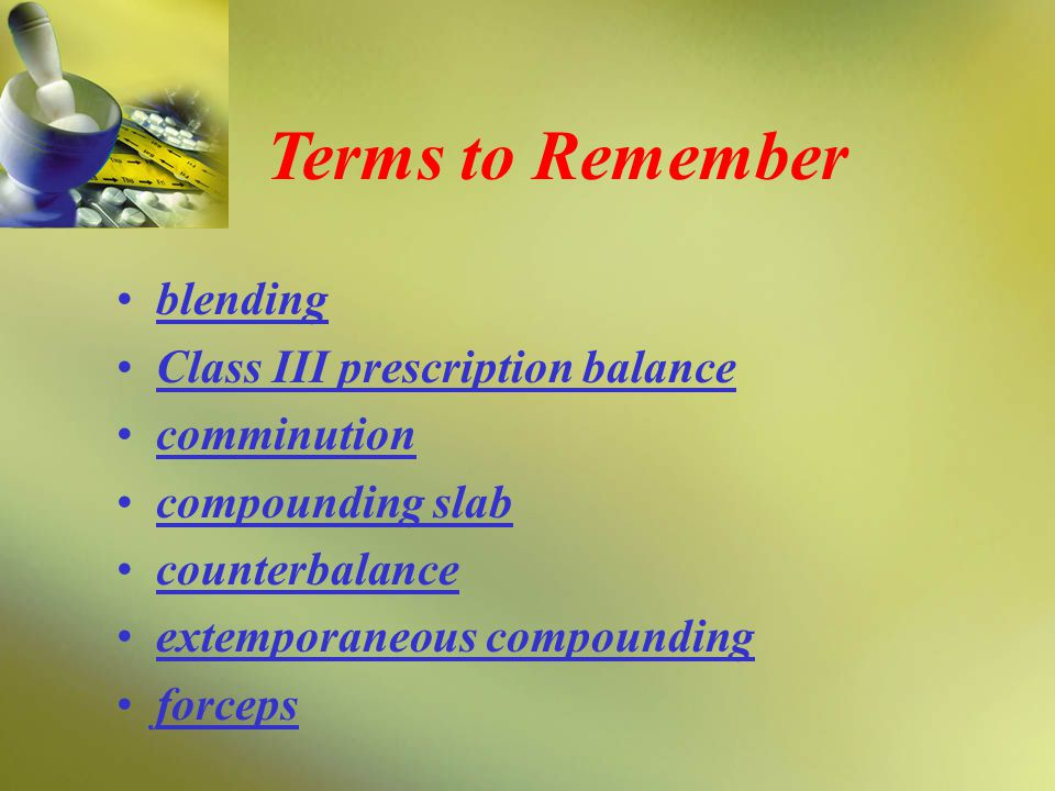 Terms to Remember blending Class III prescription balance comminution