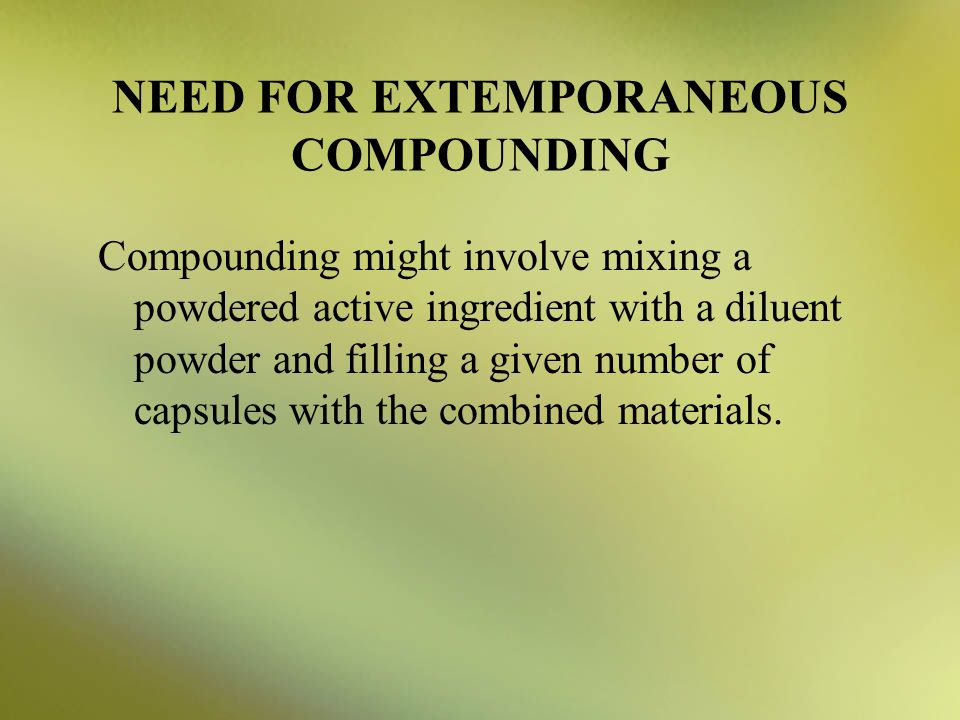 NEED FOR EXTEMPORANEOUS COMPOUNDING